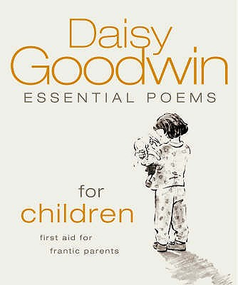 Essential Poems for Children: First Aid for Frantic Parents - Goodwin, Daisy (Editor)
