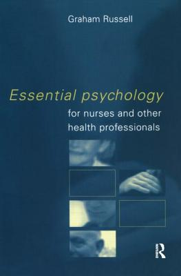 Essential Psychology for Nurses and Other Health Professionals - Russell, Graham