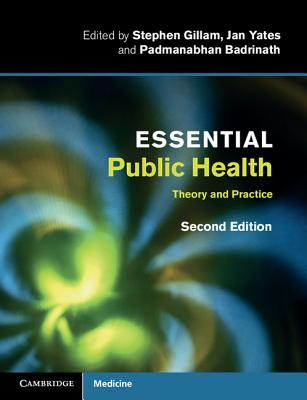 Essential Public Health: Theory and Practice - Gillam, Stephen (Editor), and Yates, Jan (Editor), and Badrinath, Padmanabhan (Editor)