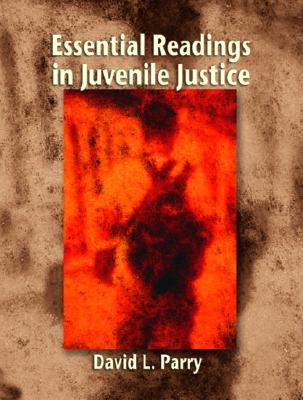Essential Readings in Juvenile Justice - Parry, David L