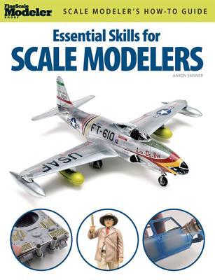 Essential Skills for Scale Modelers - Skinner, Aaron