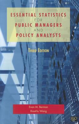 Essential Statistics for Public Managers and Policy Analysts - Berman, Evan M., and Wang, XiaoHu