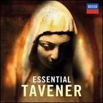 Essential Tavener - Andrew Rupp (baritone); Ian le Grice (organ); James Vivian (organ); Natalie Clein (cello); Nicola Benedetti (violin); Robert Millett (tibetan bowls); Holst Singers (choir, chorus); Temple Church Choir (choir, chorus)