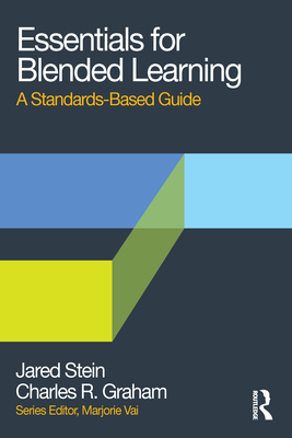 Essentials for Blended Learning: A Standards-Based Guide - Stein, Jared, and Graham, Charles R