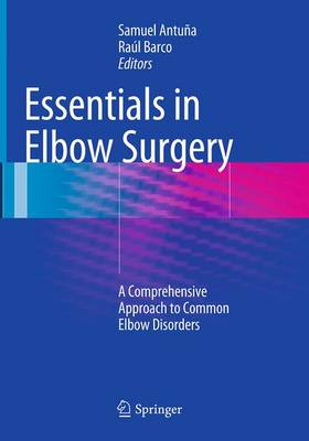 Essentials in Elbow Surgery: A Comprehensive Approach to Common Elbow Disorders - Antuna, Samuel (Editor)