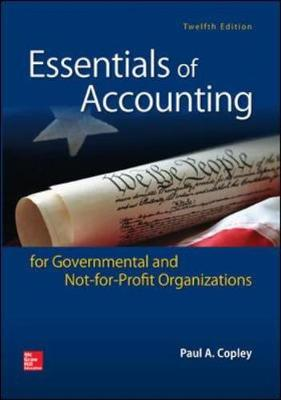 Essentials of Accounting for Governmental and Not-for-Profit Organizations - Copley, Paul A.