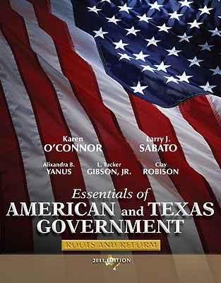 Essentials of American and Texas Government: Roots and Reform - Sabato, Larry, and O'Connor, Karen, Dr., and Yanus, Alixandra B