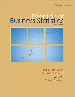 Essentials of Business Statistics with Student CD - Bowerman Bruce, and O'Connell Richard, and Orris J, Burdeane