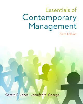Essentials of Contemporary Management - Jones, Gareth R, and George, Jennifer M