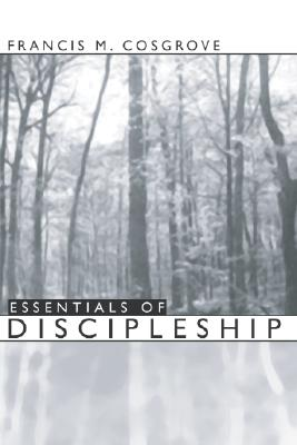 Essentials of Discipleship - Cosgrove, Francis M