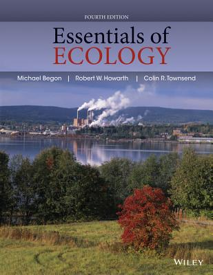 Essentials of Ecology - Townsend, Colin R, and Begon, Michael, and Howarth, Robert W