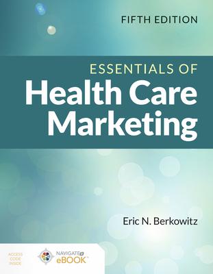 Essentials of Health Care Marketing, Fifth Edition - Berkowitz, Eric N.