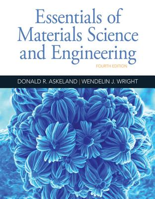 Essentials of Materials Science and Engineering - Askeland, Donald R, and Wright, Wendelin J
