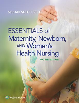 Essentials of Maternity, Newborn, and Women's Health Nursing - Ricci, Susan, Arnp, Msn, Med