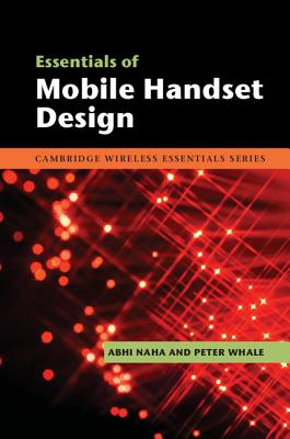 Essentials of Mobile Handset Design - Naha, Abhi, and Whale, Peter