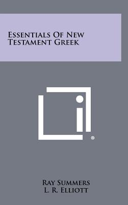 Essentials of New Testament Greek - Summers, Ray