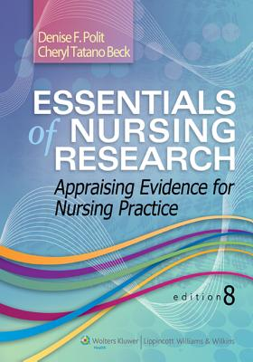 Essentials of Nursing Research: Appraising Evidence for Nursing Practice - Polit, Denise F, PhD, Faan, and Beck, Cheryl Tatano, Dnsc, Faan