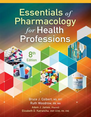 Essentials of Pharmacology for Health Professions - Colbert, Bruce, and Woodrow, Ruth