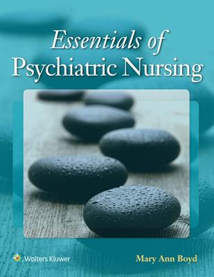 Essentials of Psychiatric Nursing: Contemporary Practice - Boyd, Mary Ann, PhD, RN