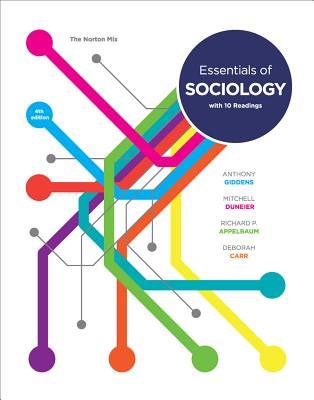 Essentials of Sociology - Giddens, Anthony, and Duneier, Mitchell, and Appelbaum, Richard P, Professor