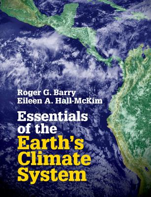 Essentials of the Earth's Climate System - Barry, Roger G., and Hall-McKim, Eileen A.