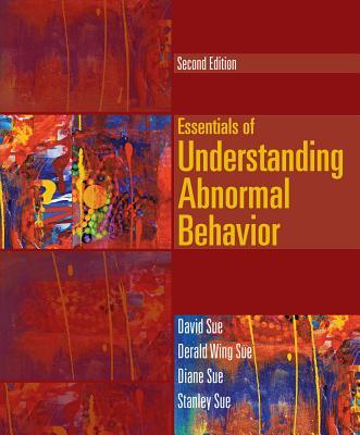 Essentials of Understanding Abnormal Behavior - Sue, David, and Sue, Derald Wing, Dr., and Sue, Diane M