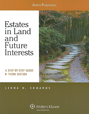 Estates in Land and Future Interests: A Step-By-Step Guide - Edwards, Linda Holdeman