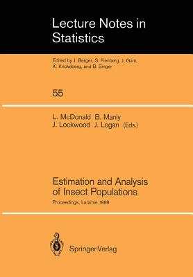 Estimation and Analysis of Insect Populations: Proceedings of a Conference Held in Laramie, Wyoming, January 25 29, 1988 - McDonald, Lyman L (Editor), and Manly, Bryan F J (Editor), and Lockwood, Jeffrey A (Editor)