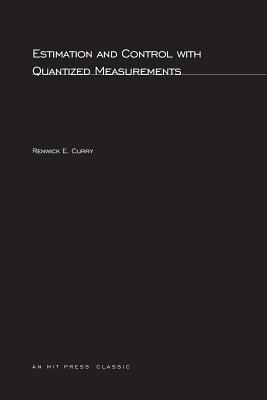 Estimation and Control with Quantized Measurements - Curry, Renwick E