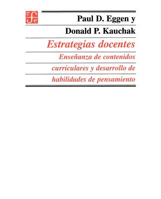 Estrategias Docentes: Ensenanza de Contenidos Curriculares y Desarrollo de Habilidades de Pensamiento - Eggen, Paul D, and Kauchak, Donald P, and Eggen, Kauch P