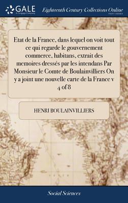 Etat de la France, Dans Lequel on Voit Tout Ce Qui Regarde Le Gouvernement ... Commerce, ... Habitans.... of 3; Volume 1 - Boulainvilliers, Henri