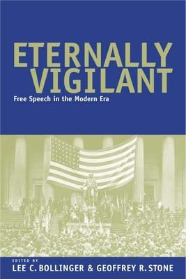 Eternally Vigilant: Free Speech in the Modern Era - Bollinger, Lee C, Dean (Editor), and Stone, Geoffrey R (Editor)