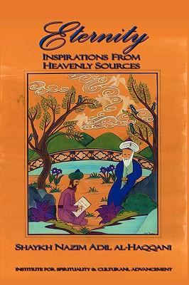Eternity: Insprirations from Heavenly Sources - Haqqani, Shaykh Muhammad Nazim, and Kabbani, Shaykh Muhammad Hisham (Foreword by)