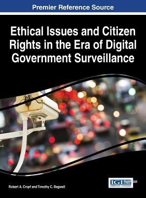 Ethical Issues and Citizen Rights in the Era of Digital Government Surveillance - Cropf, Robert a (Editor)