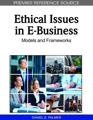 Ethical Issues in E-Business: Models and Frameworks - Palmer, Daniel E (Editor)