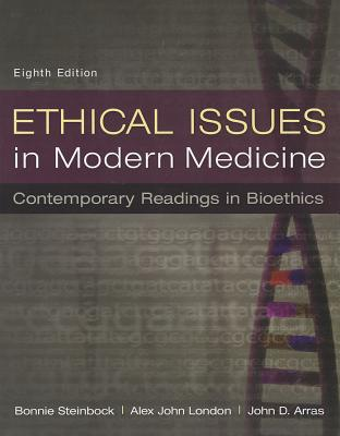 Ethical Issues in Modern Medicine: Contemporary Readings in Bioethics - Steinbock, Bonnie, and London, Alex John, and Arras, John D, Dr.