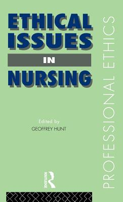 Ethical Issues in Nursing - Hunt, Geoffrey, Dr.