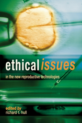 Ethical Issues in the New Reproductive Technologies - Hull, Richard T (Editor)
