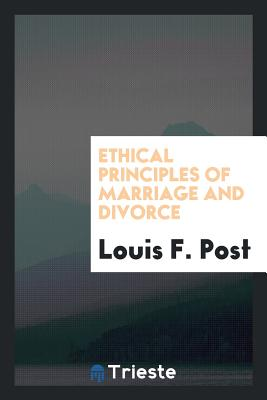 Ethical Principles of Marriage and Divorce - Post, Louis F
