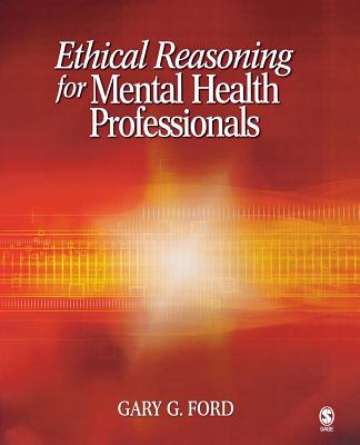 Ethical Reasoning for Mental Health Professionals - Ford, Gary G