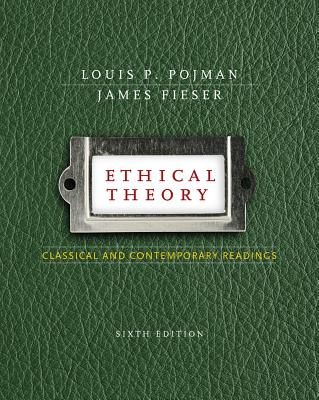 Ethical Theory: Classical and Contemporary Readings - Pojman, Louis P, Dr.