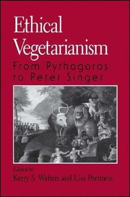 Ethical Vegetarianism: From Pythagoras to Peter Singer - Walters, Kerry S (Editor), and Portmess, Lisa (Editor)