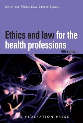 Ethics and Law for the Health Professions - Kerridge, Ian, and Lowe, Michael, and Stewart, Cameron