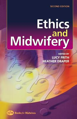 Ethics and Midwifery: Issues in Contemporary Practice - Frith, Lucy