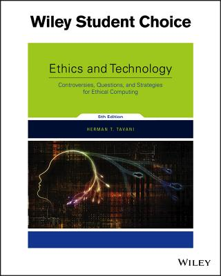 Ethics and Technology: Controversies, Questions, and Strategies for Ethical Computing - Tavani, Herman T
