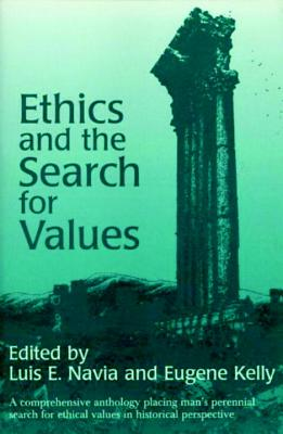 Ethics and the Search for Values - Navia, Luis E (Editor), and Kelly, Eugene (Editor)