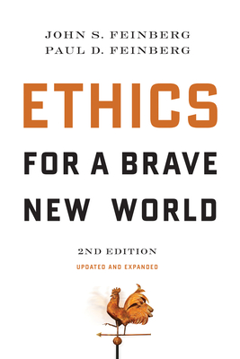 Ethics for a Brave New World - Feinberg, John S, B.A., Th.M., M.DIV., Ph.D., and Feinberg, Paul D