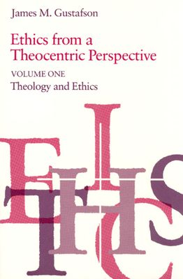Ethics from a Theocentric Perspective, Volume 1 - Gustafson, James M
