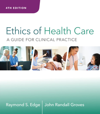 Ethics of Health Care: A Guide for Clinical Practice - Edge, Raymond S