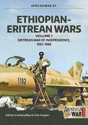 Ethiopian-Eritrean Wars, Volume 1: Eritrean War of Independence, 1961-1988 - Fontanellaz, Adrien, and Cooper, Tom